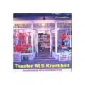 Theater ALS Krankheit