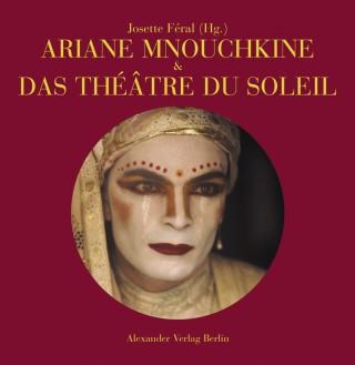 ARIANE MNOUCHKINE und das Théâtre du Soleil