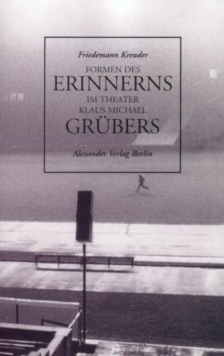 Formen des Erinnerns im Theater Klaus Michael Grübers