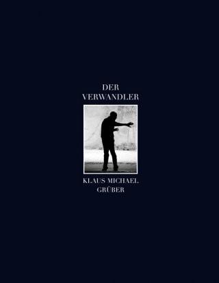 Der Verwandler - Klaus Michael Grüber