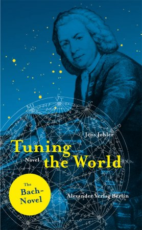 Tuning the World. A Johann Sebastian Bach Novel