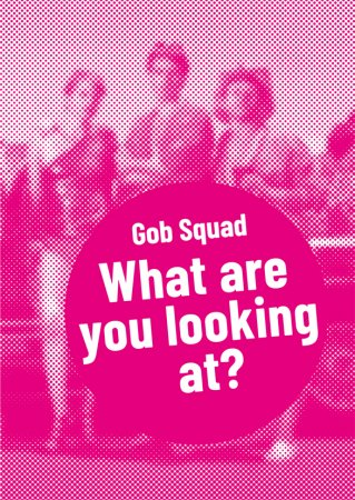 Gob Squad – What are you looking at?