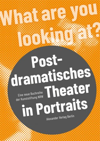 Postdramatisches Theater in Portraits