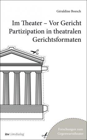 itw : im dialog. Im Theater – vor Gericht. Partizipation in theatralen Gerichtsformaten