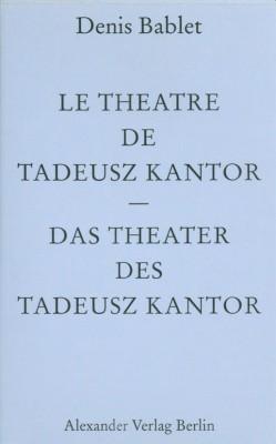 Le théâtre de Tadeusz Kantor/Das Theater des Tadeusz Kantor